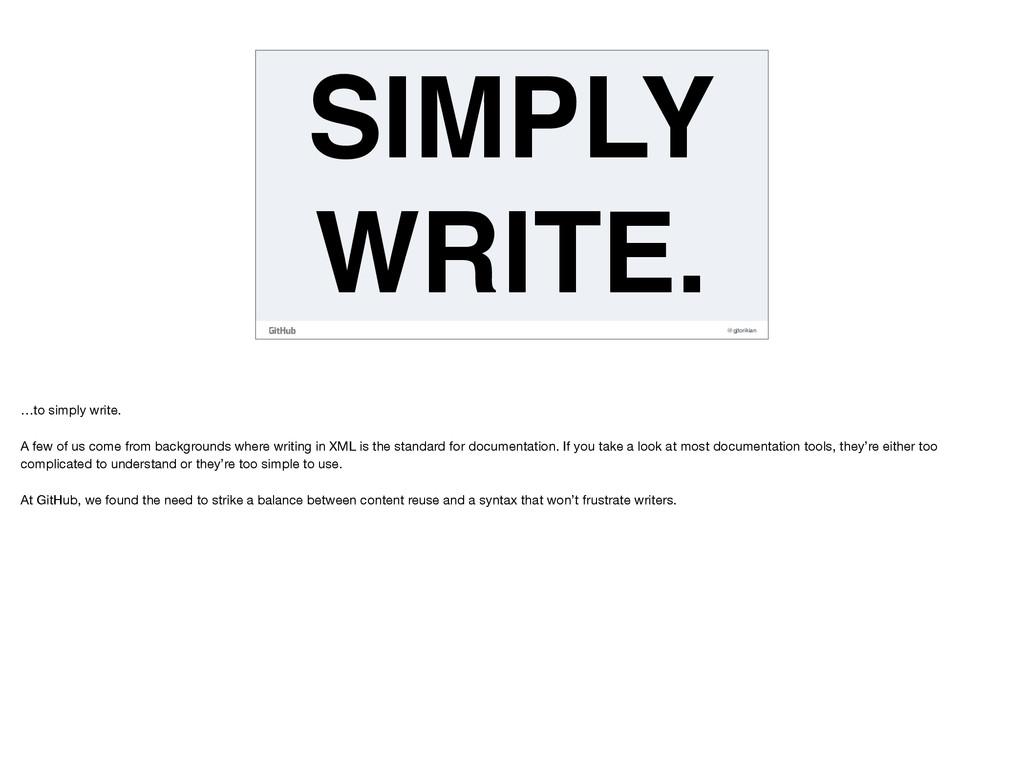 @gjtorikian SIMPLY WRITE. …to simply write.   A...