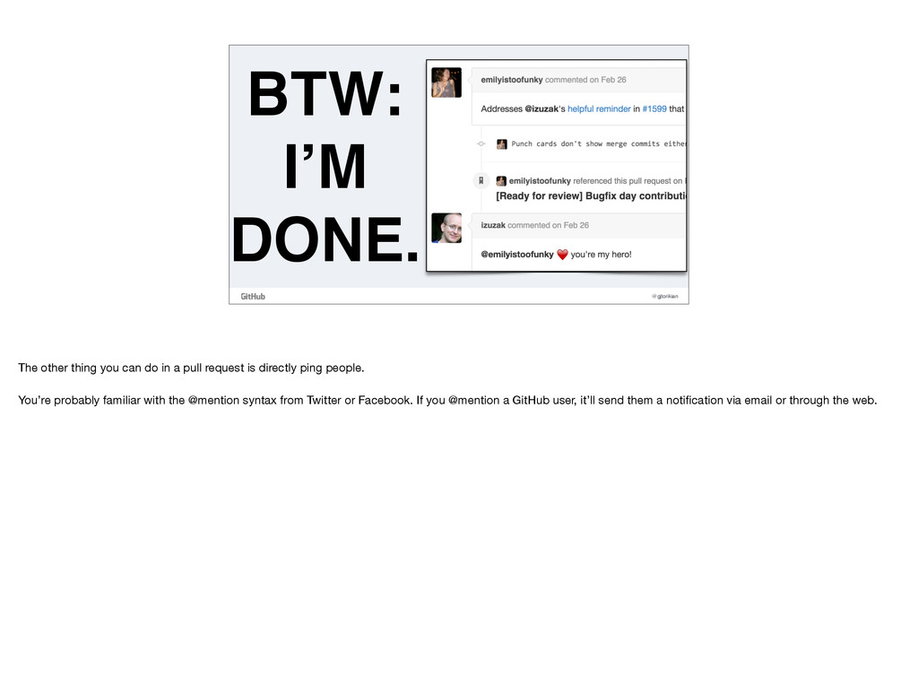 @gjtorikian BTW: I'M DONE. The other thing you ...