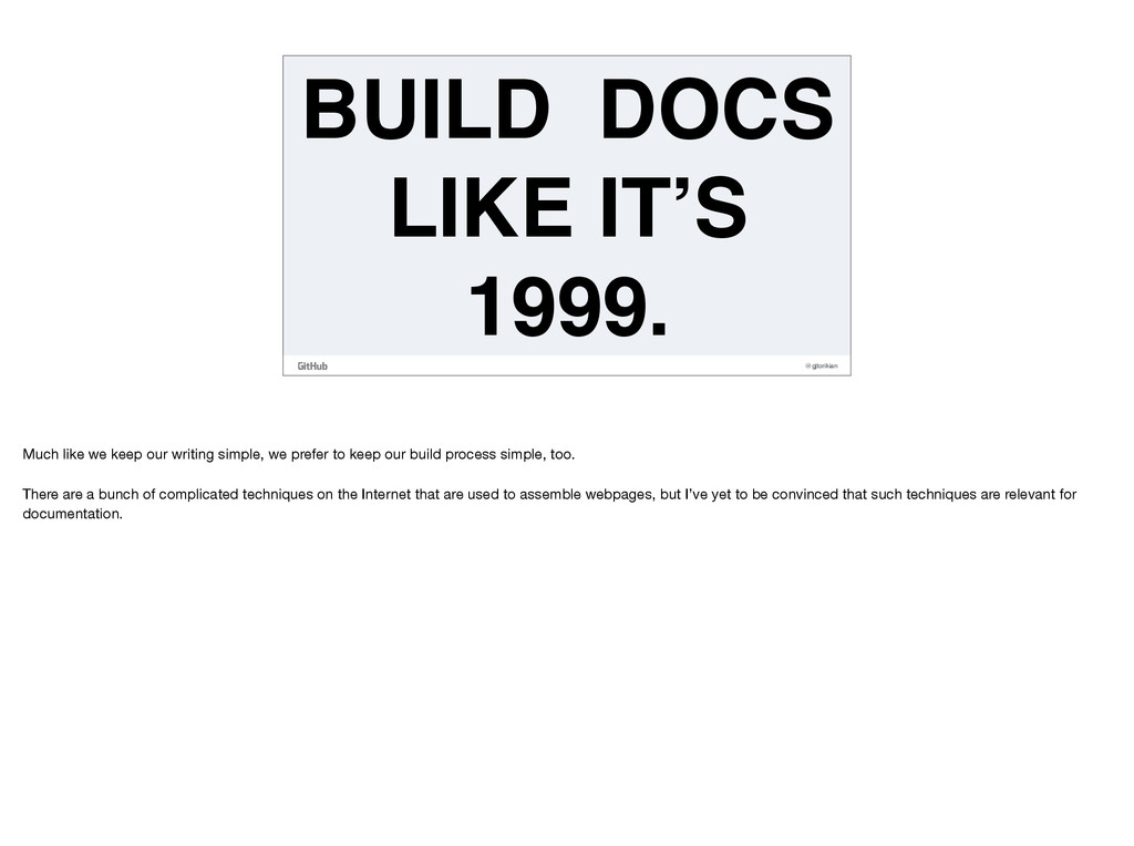 @gjtorikian BUILD DOCS LIKE IT'S 1999. Much lik...