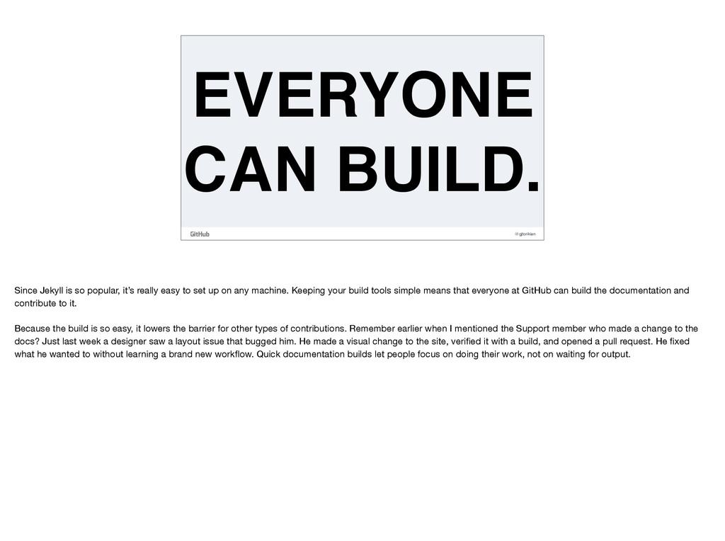 @gjtorikian EVERYONE CAN BUILD. Since Jekyll is...