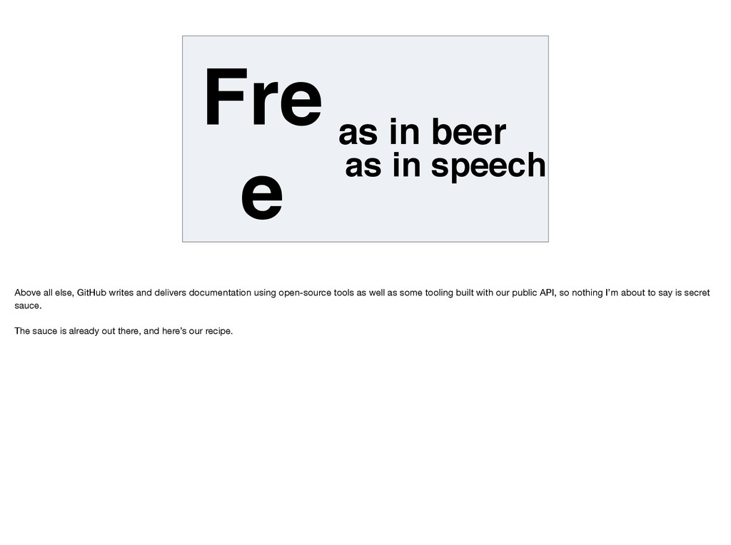 Fre e as in beer as in speech Above all else, G...