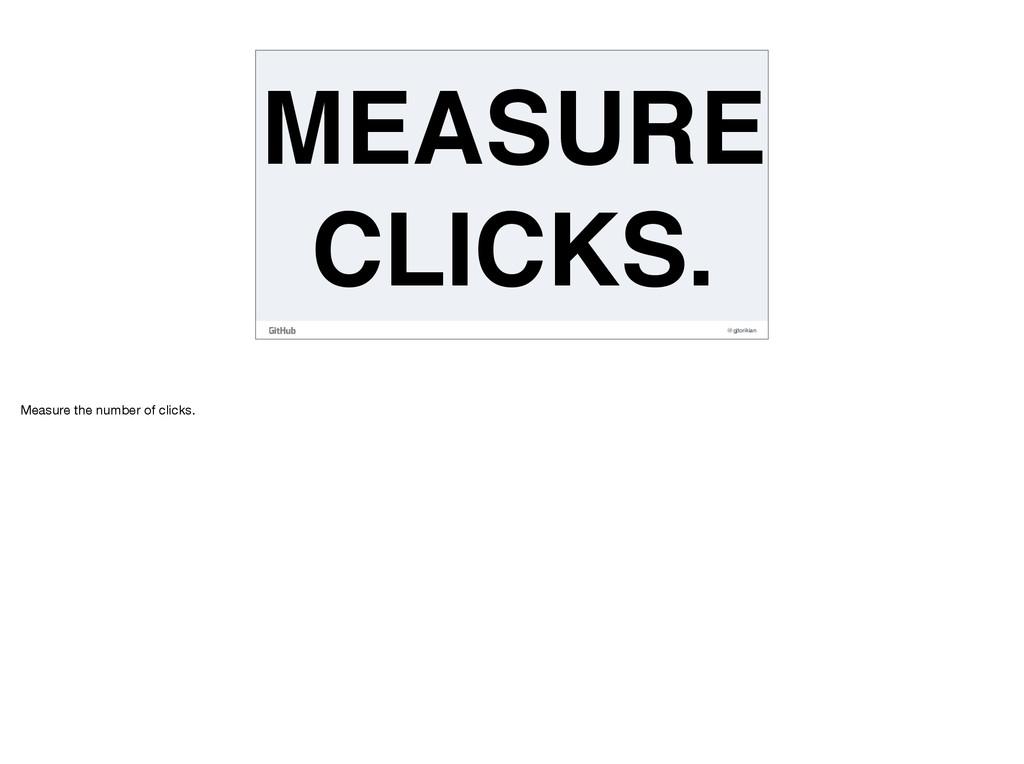 @gjtorikian MEASURE CLICKS. Measure the number ...