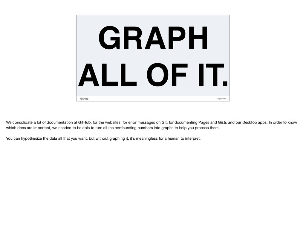 @gjtorikian GRAPH ALL OF IT. We consolidate a l...