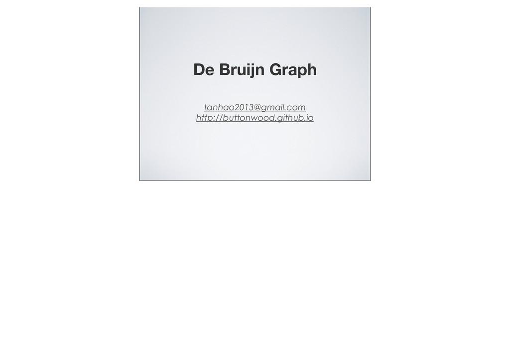 De Bruijn Graph tanhao2013@gmail.com http://but...