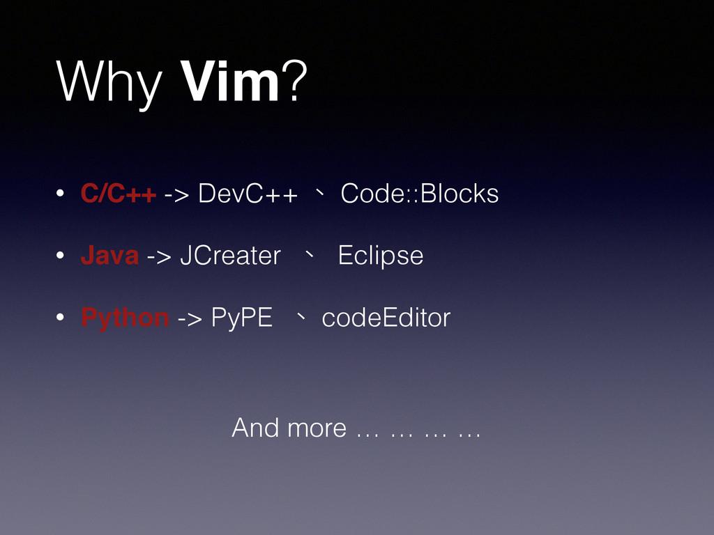 Why Vim? • C/C++ -> DevC++ 、 Code::Blocks • Jav...