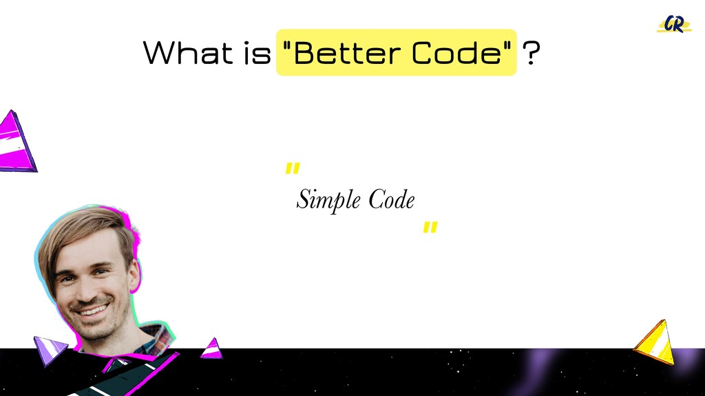 """Simple Code """" """" What is """"Better Code"""" ?"""