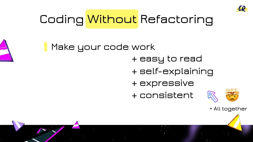Coding Without Refactoring Make your code work ...