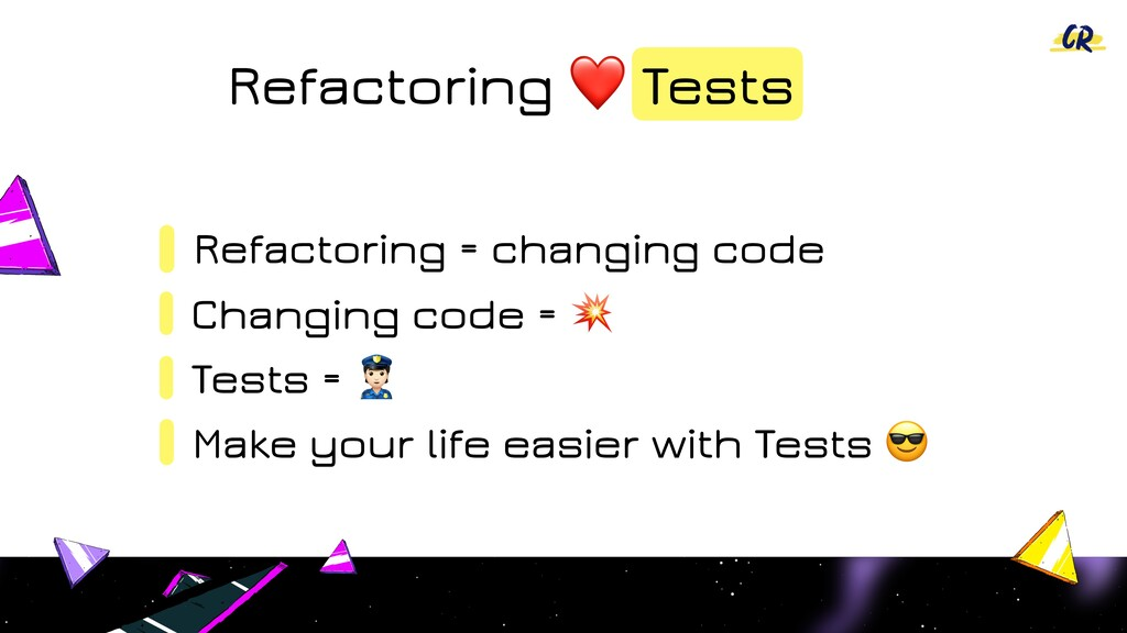 Refactoring = changing code Changing code = & T...