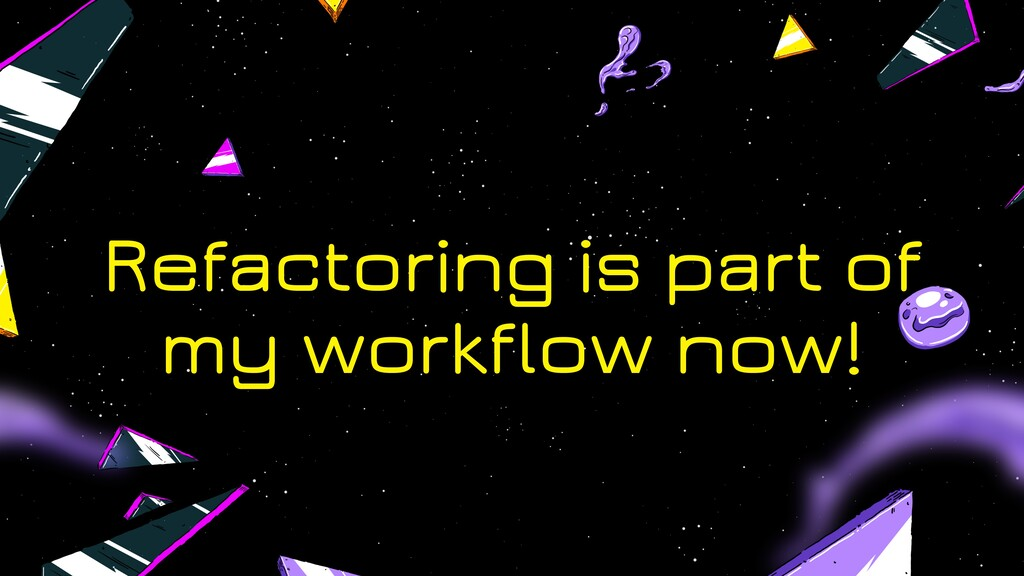 Refactoring is part of my workflow now!
