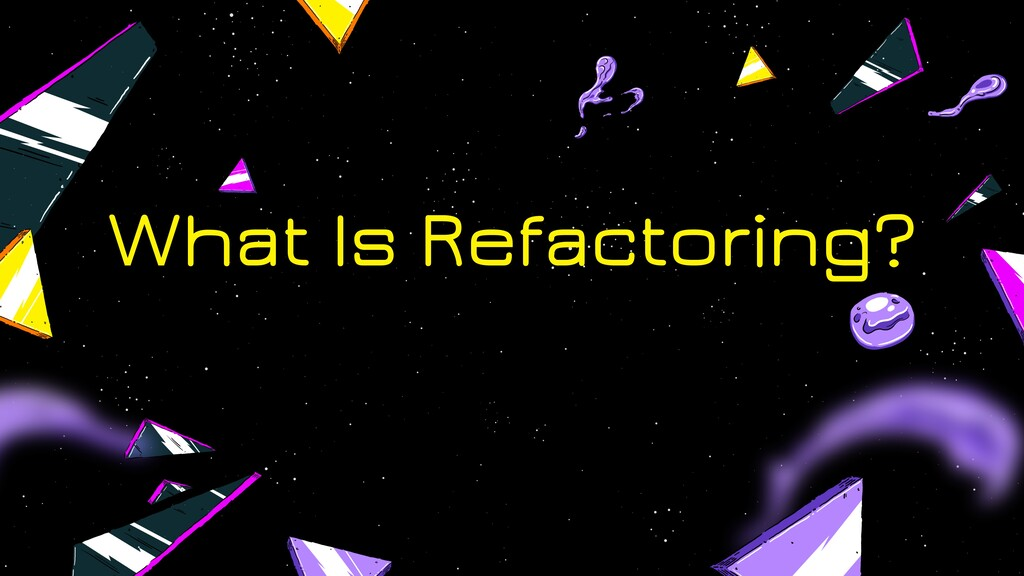 What Is Refactoring?