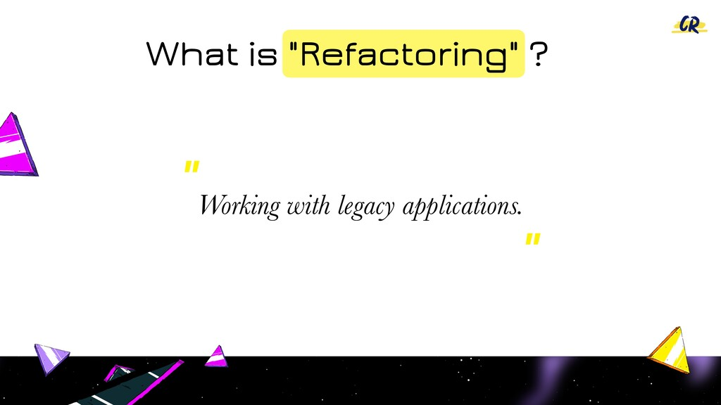 """What is """"Refactoring"""" ? Working with legacy app..."""