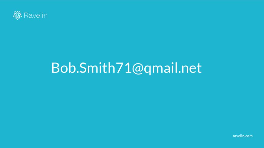 ravelin.com Bob.Smith71@qmail.net