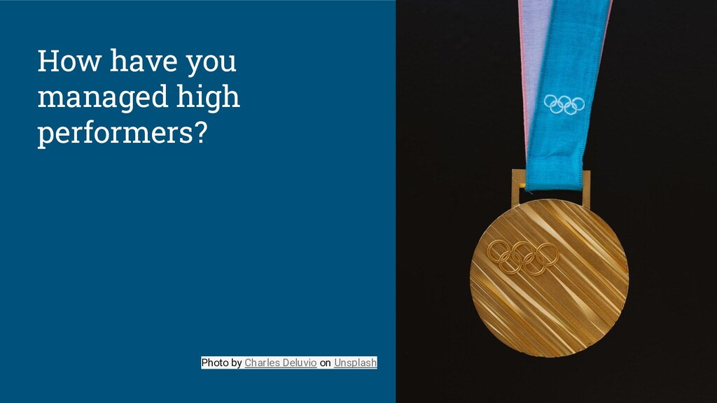 How have you managed high performers? Photo by ...