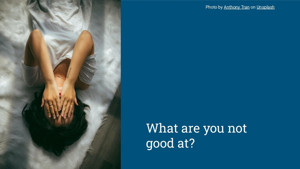 What are you not good at? Photo by Anthony Tran...