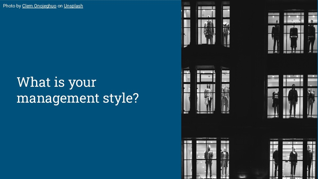 What is your management style? Photo by Clem On...