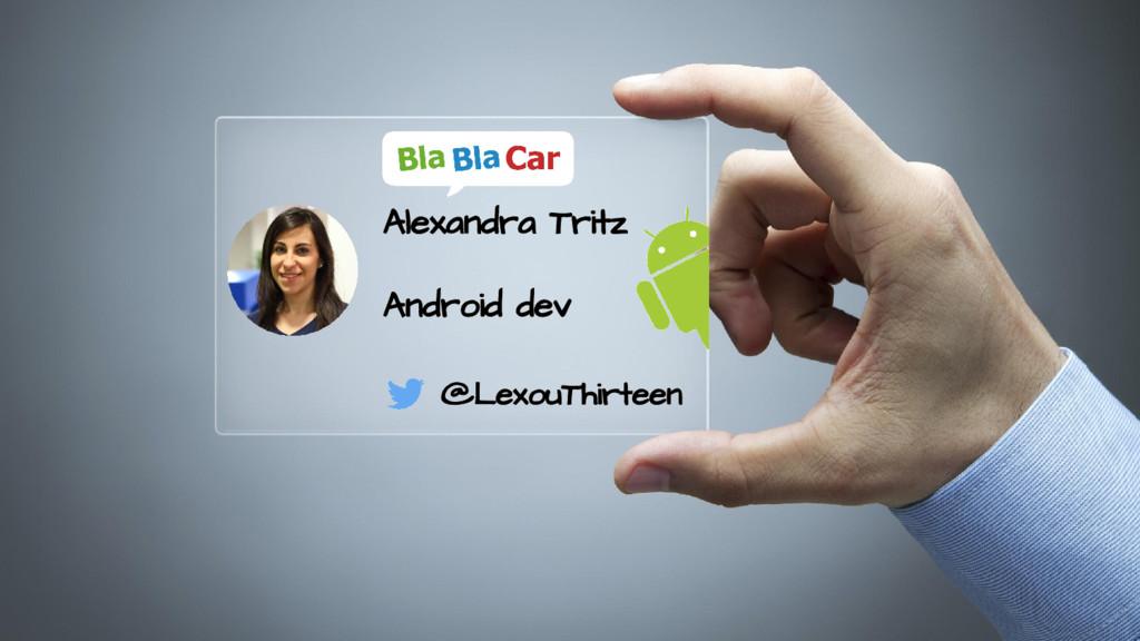 Alexandra Tritz Android dev @LexouThirteen