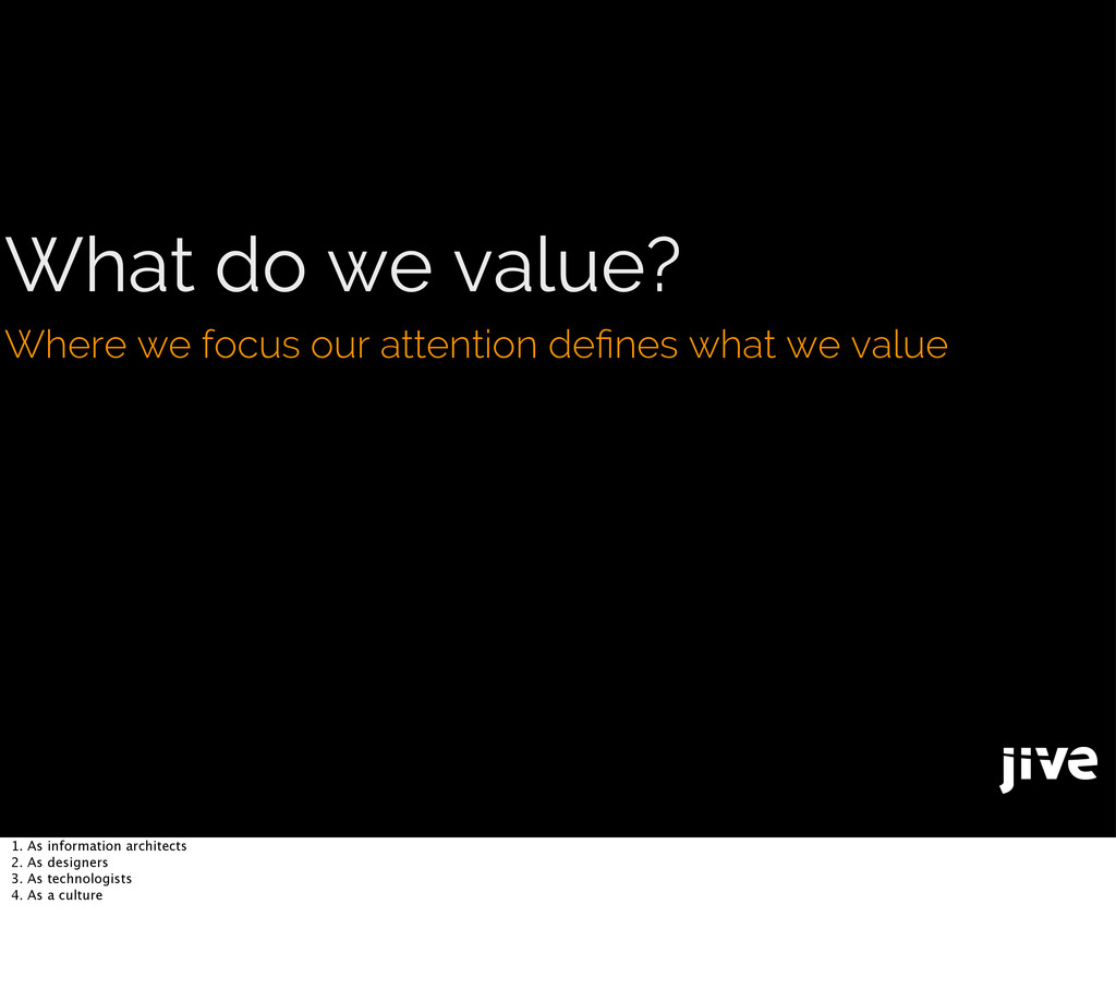 What do we value? Where we focus our attention ...