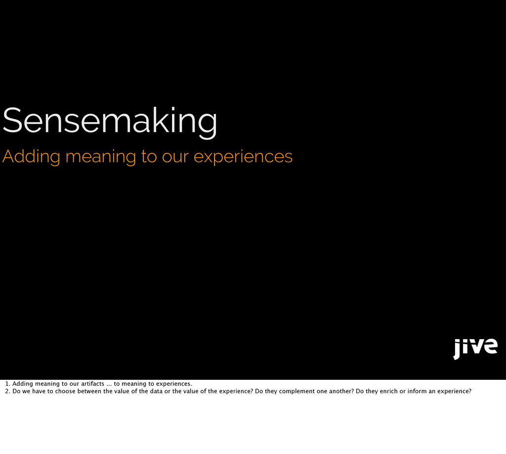 Sensemaking Adding meaning to our experiences 1...