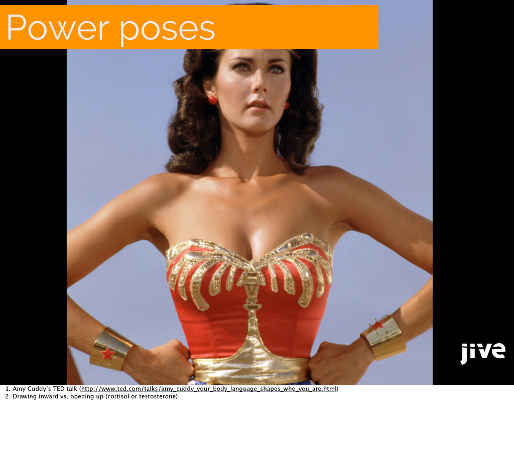 Power poses 1. Amy Cuddy's TED talk (http://www...