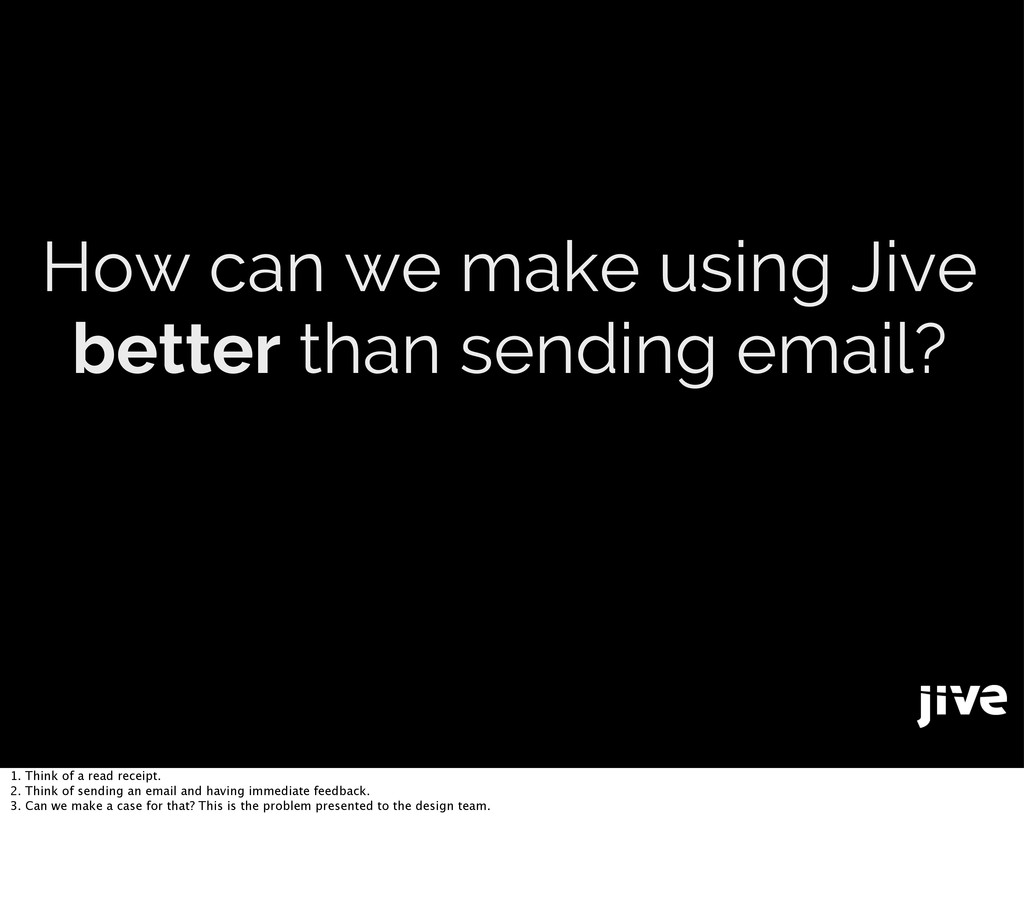 How can we make using Jive better than sending ...