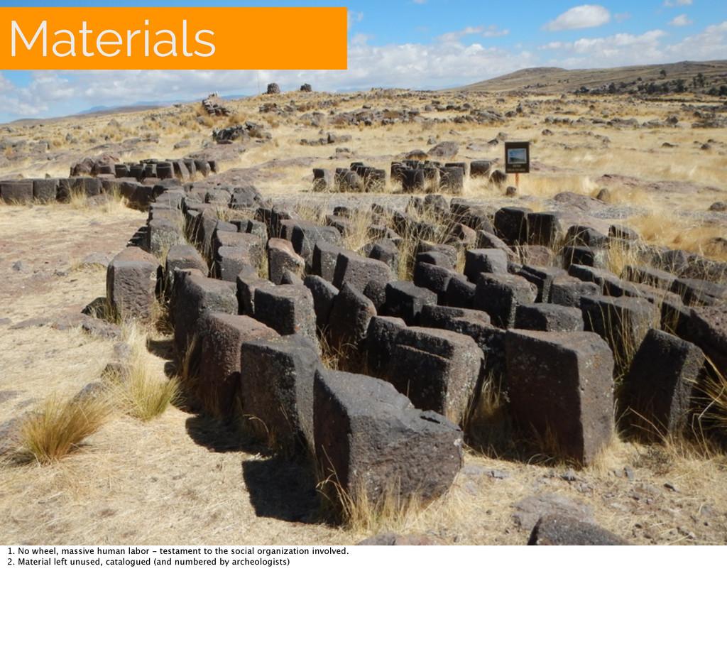 Materials 1. No wheel, massive human labor - te...