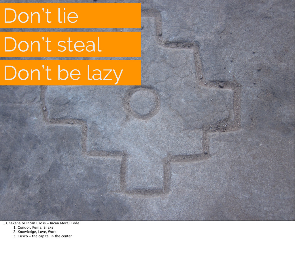 Don't lie Don't steal Don't be lazy 1.Chakana o...