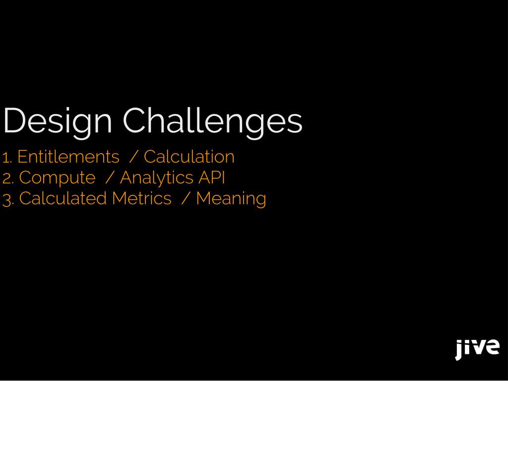 Design Challenges 1. Entitlements / Calculation...
