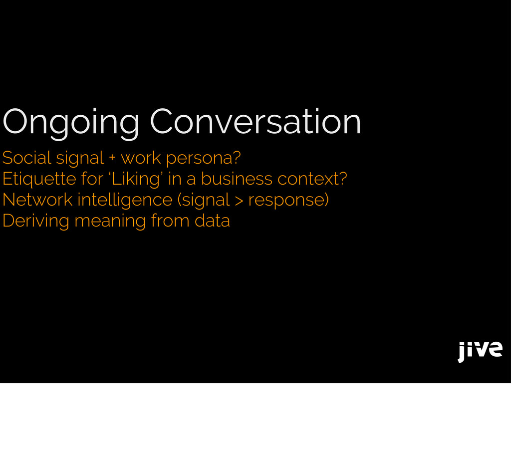 Ongoing Conversation Social signal + work perso...