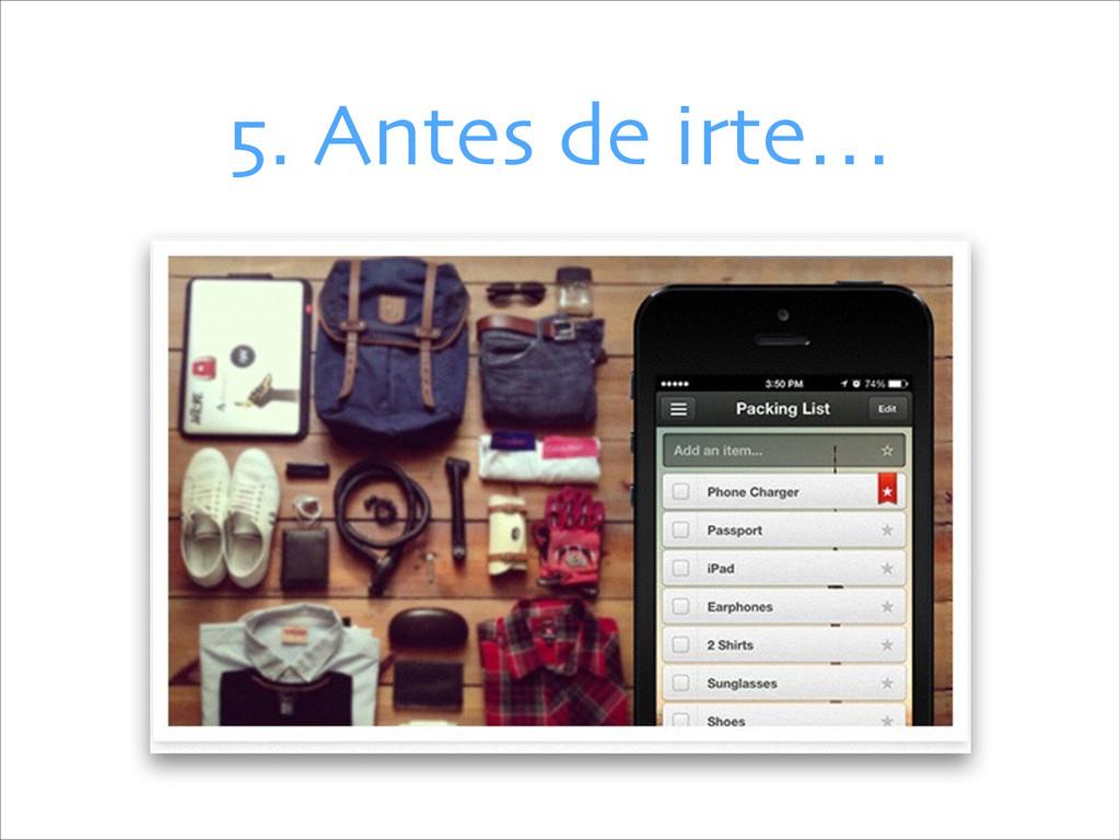 5. Antes de irte…