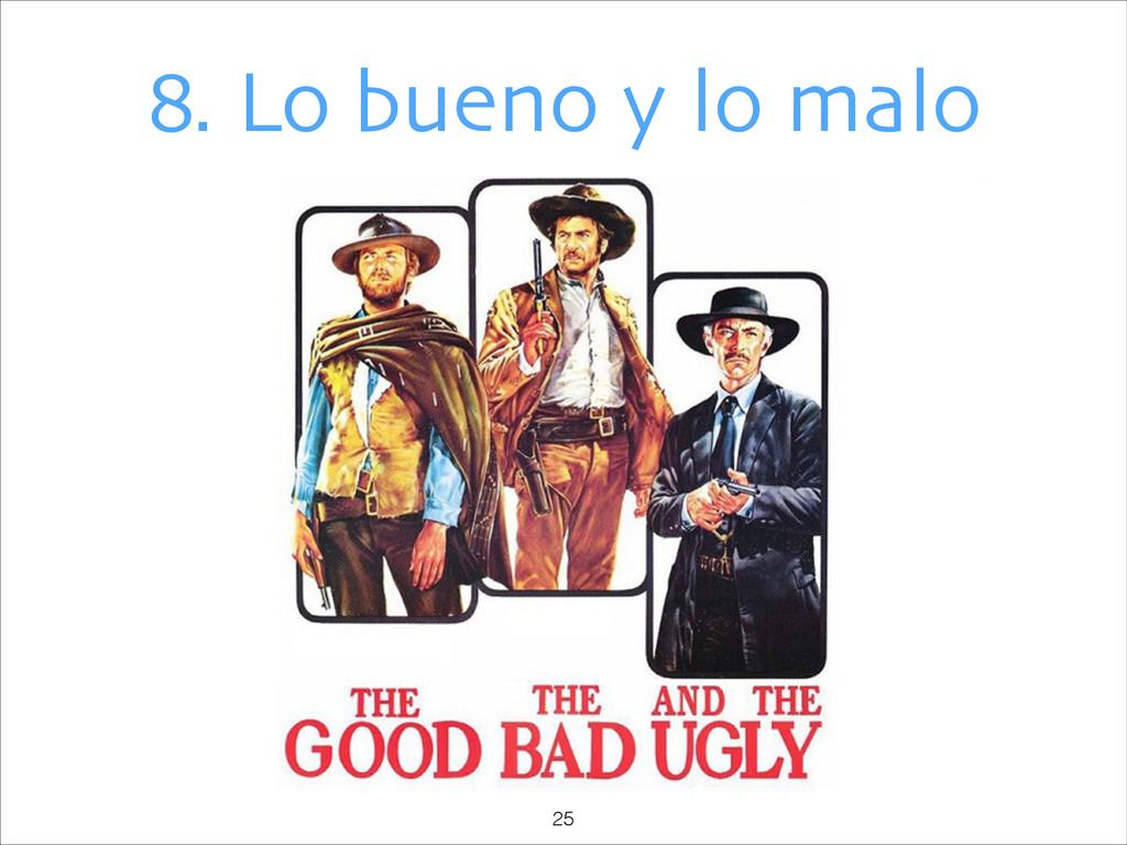 8. Lo bueno y lo malo !25