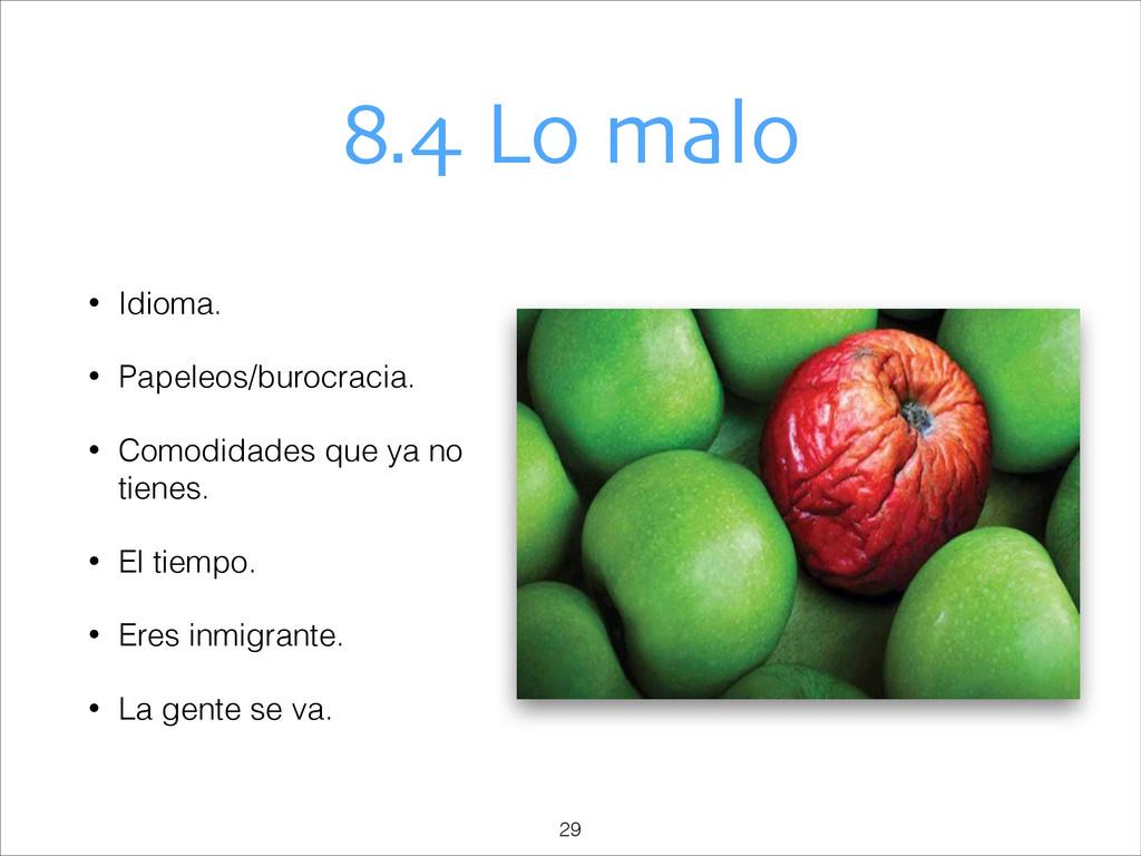 8.4 Lo malo • Idioma. • Papeleos/burocracia. • ...