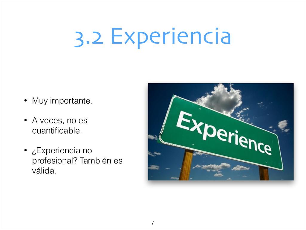 3.2 Experiencia • Muy importante. • A veces, no...
