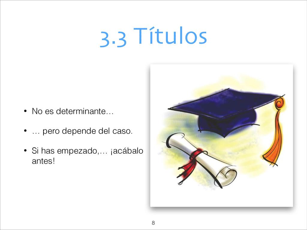 3.3 Títulos • No es determinante… • … pero depe...