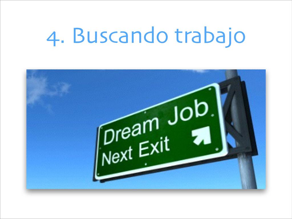 4. Buscando trabajo