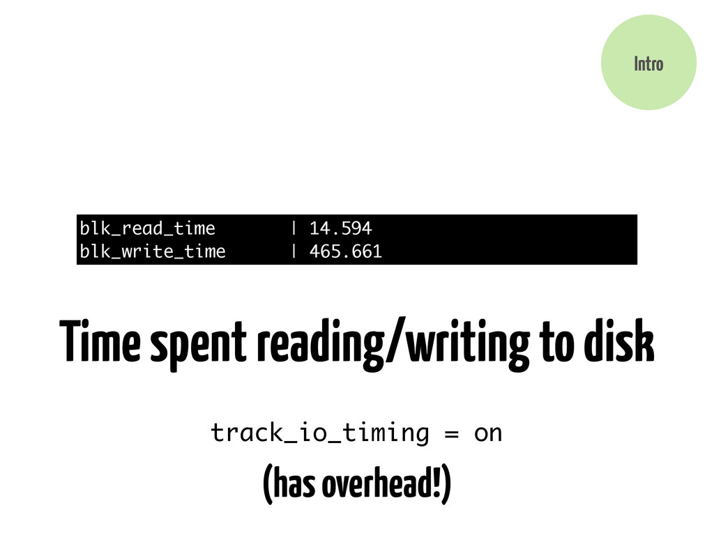 Intro blk_read_time | 14.594 blk_write_time | 4...