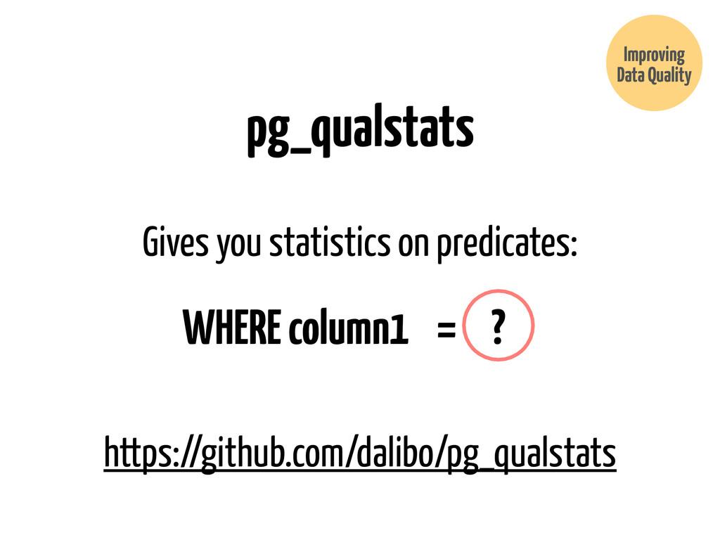 pg_qualstats Improving Data Quality https://git...