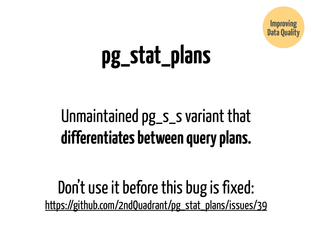pg_stat_plans Improving Data Quality Unmaintain...