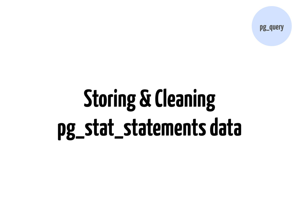 Storing & Cleaning pg_stat_statements data pg_q...