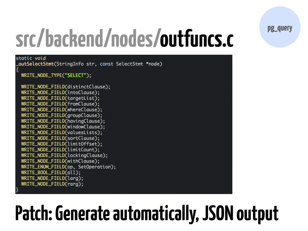 src/backend/nodes/outfuncs.c pg_query Patch: Ge...