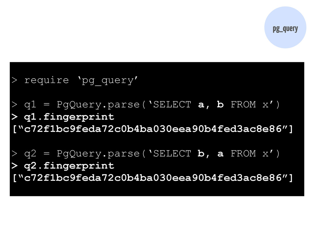 pg_query > require 'pg_query' > q1 = PgQuery.pa...