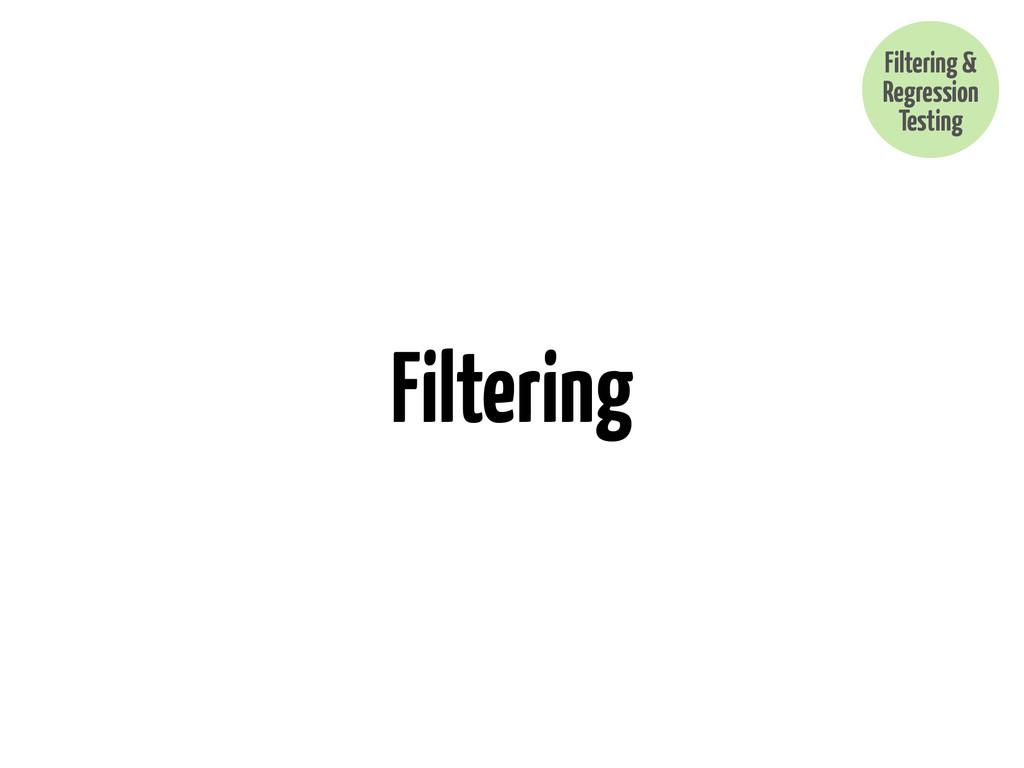 Filtering Filtering & Regression Testing