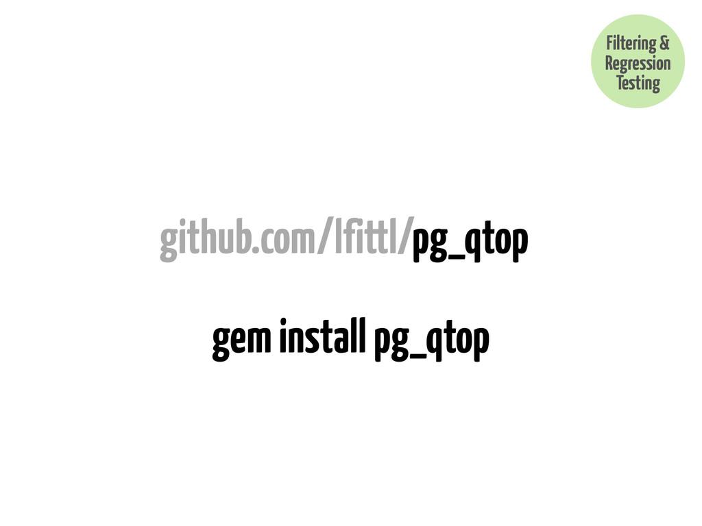 github.com/lfittl/pg_qtop Filtering & Regressio...