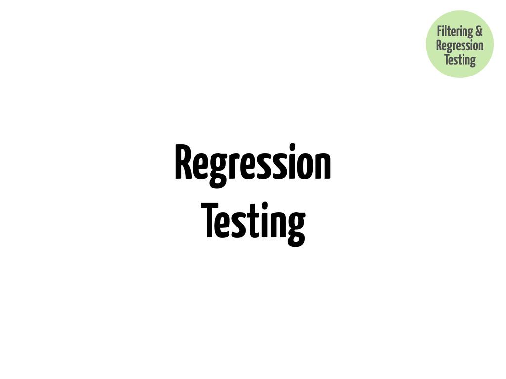 Regression Testing Filtering & Regression Testi...