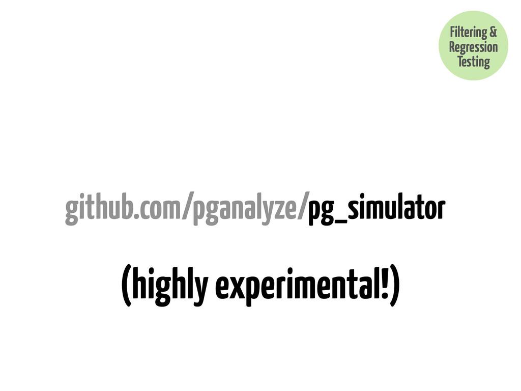 github.com/pganalyze/pg_simulator Filtering & R...