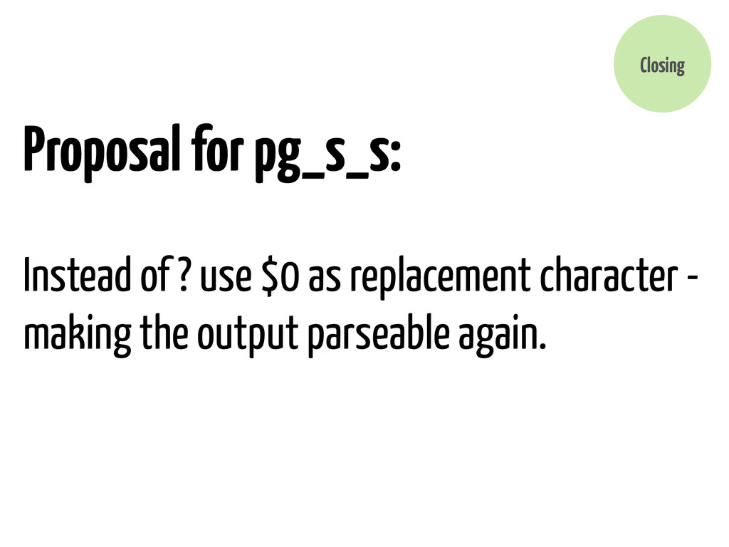 Proposal for pg_s_s: Instead of ? use $0 as rep...