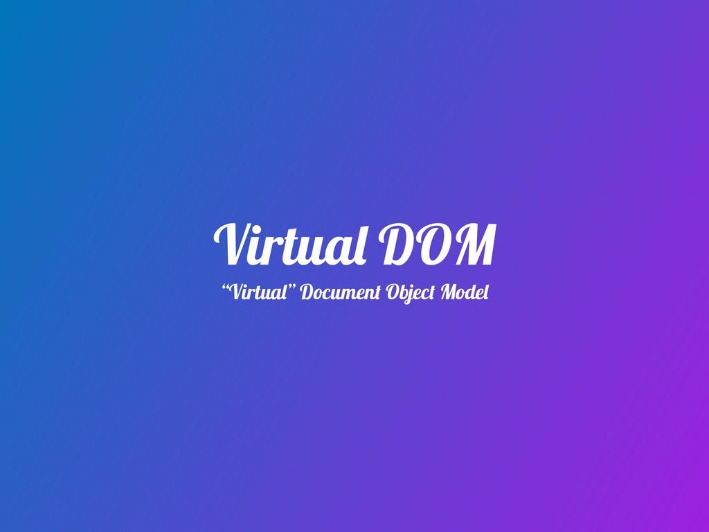"Virtual DOM ""Virtual"" Document Object Model"