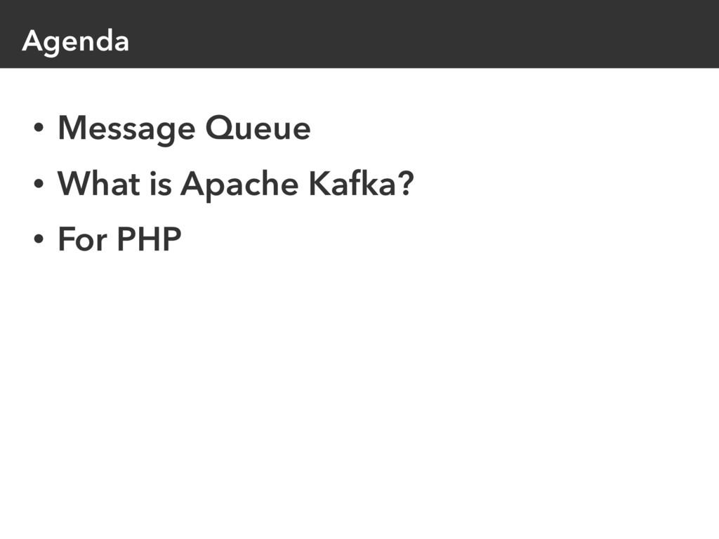 Agenda • Message Queue • What is Apache Kafka? ...