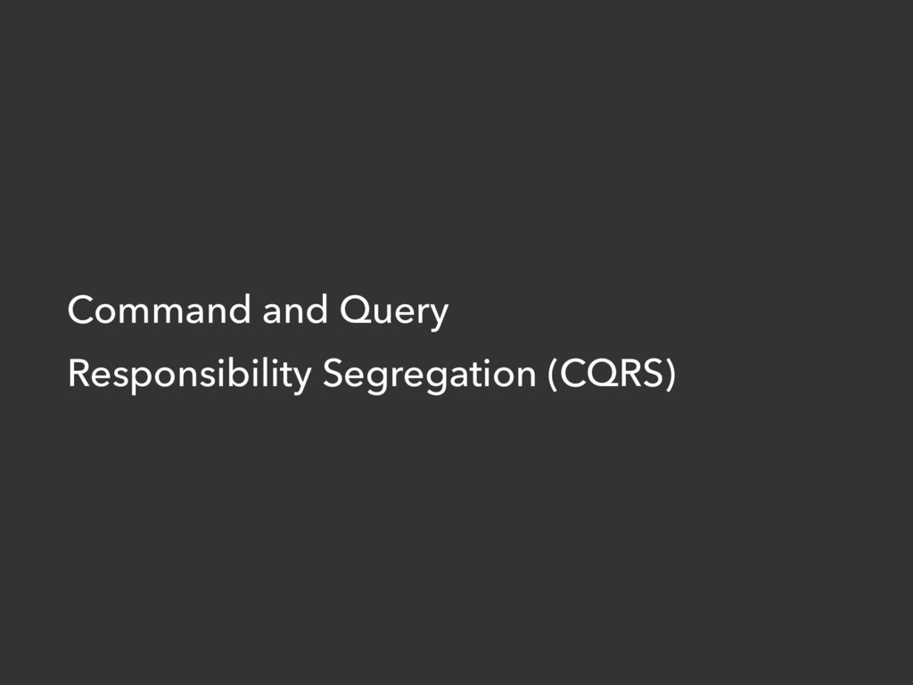 Command and Query Responsibility Segregation (C...