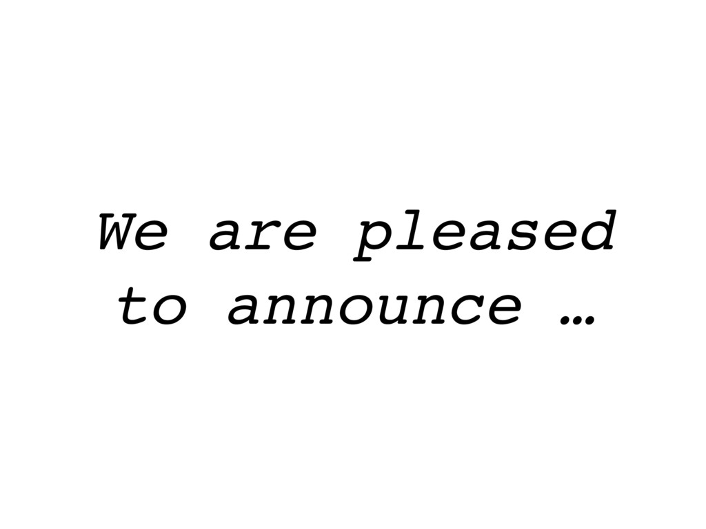 We are pleased to announce …
