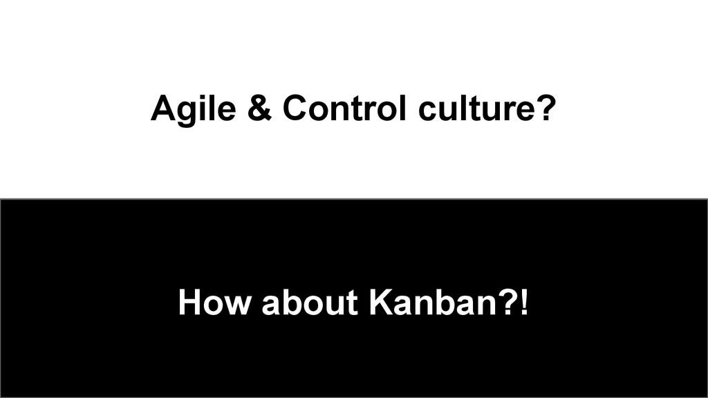 Agile & Control culture? How about Kanban?!
